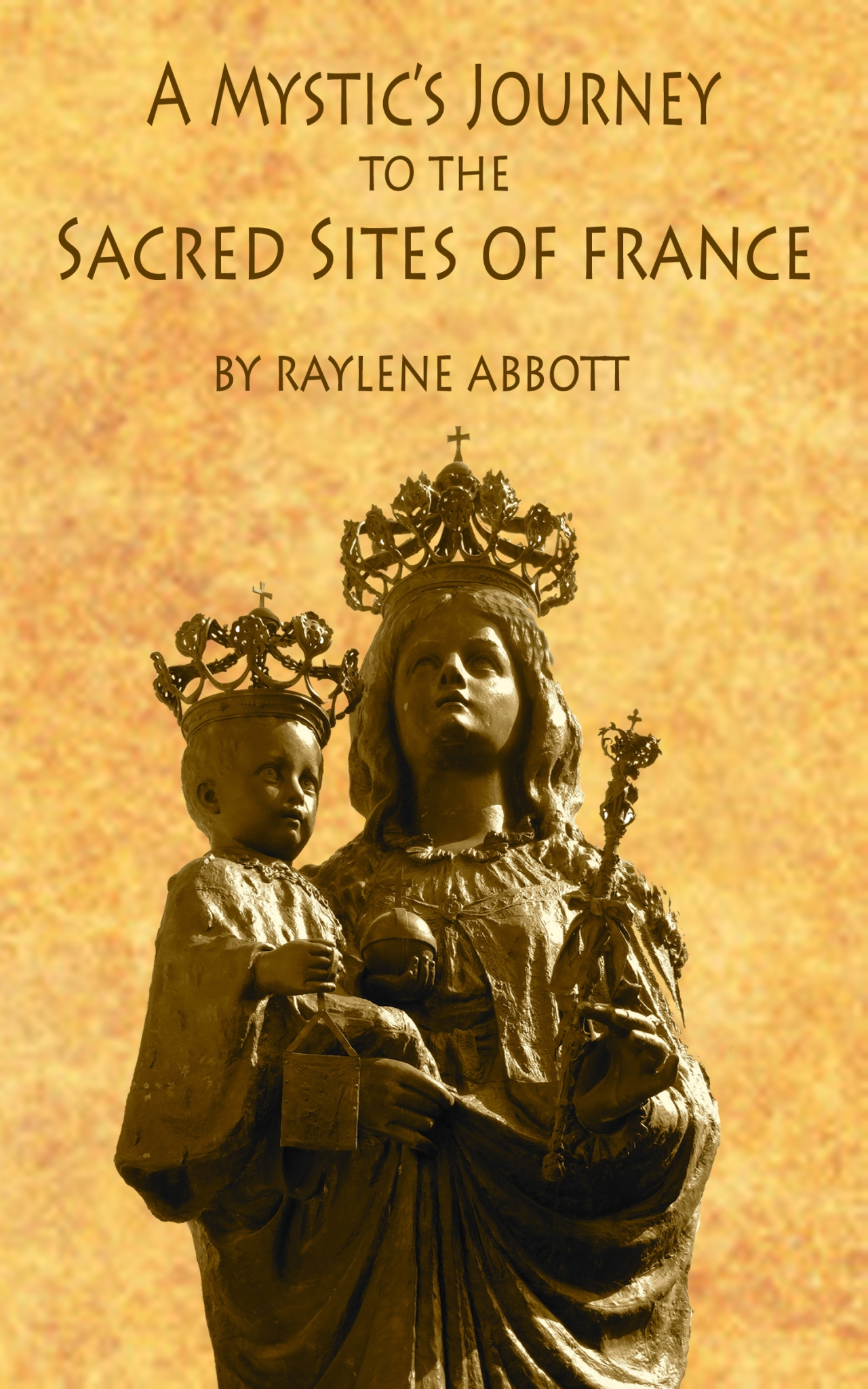 "A New Paperback Book ""A Mystic's Journey to the Sacred Sites of France"